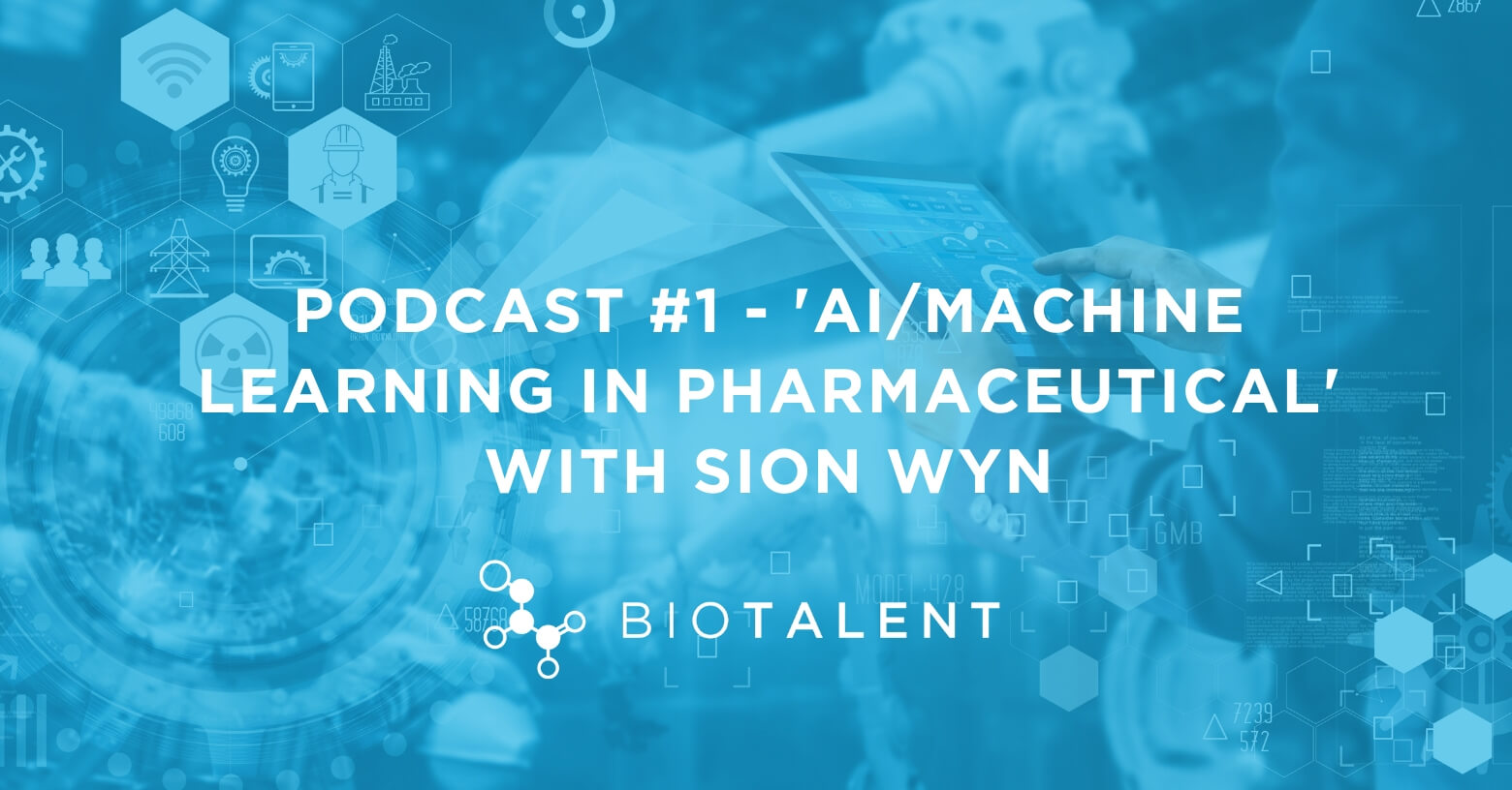 Podcast Episode #1 - 'AI/Machine Learning in Pharmaceutical' with Sion Wyn
