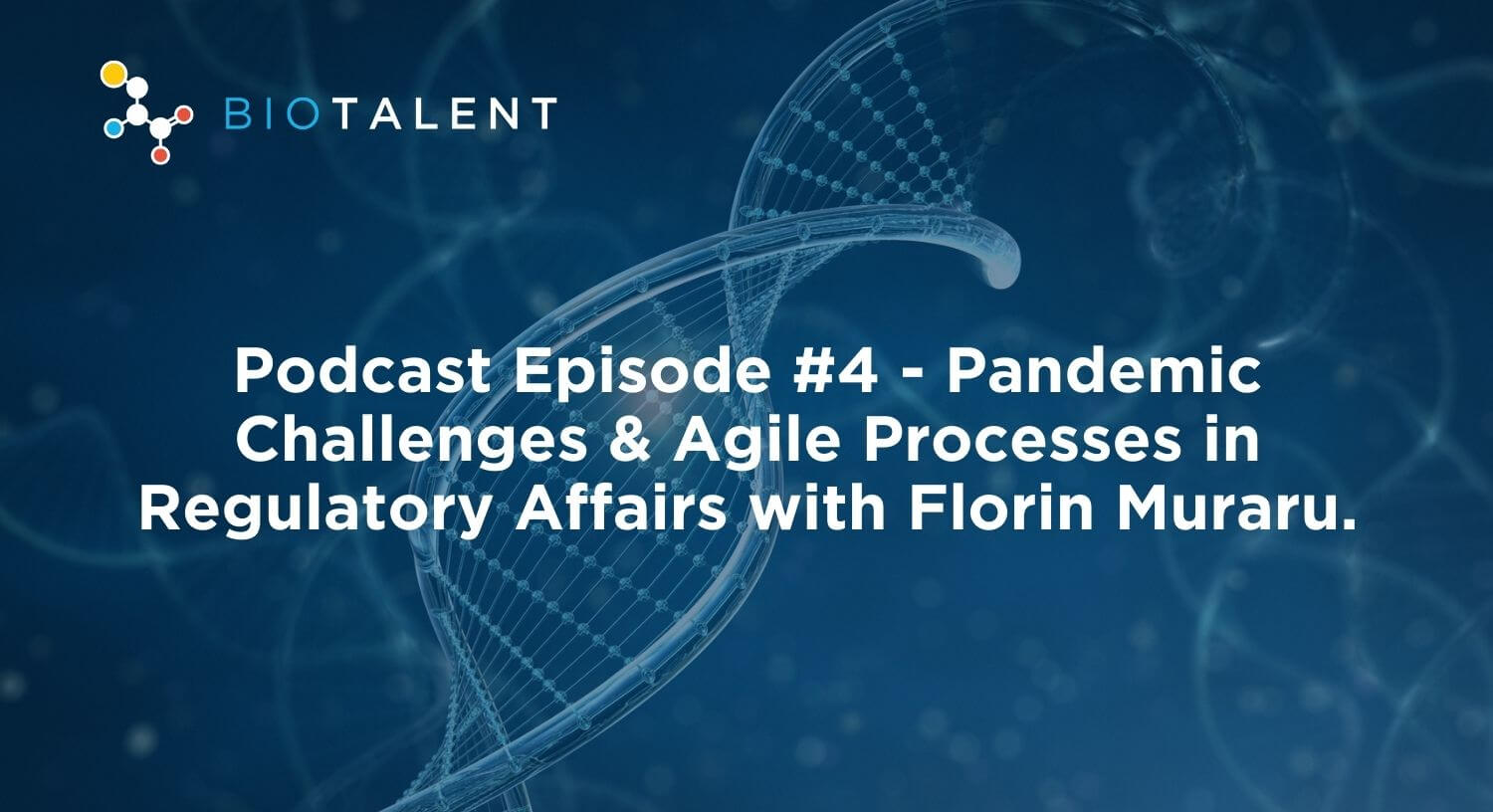 Podcast Episode #4 - Pandemic Challenges & Agile Processes in Regulatory Affairs with Florin Muraru